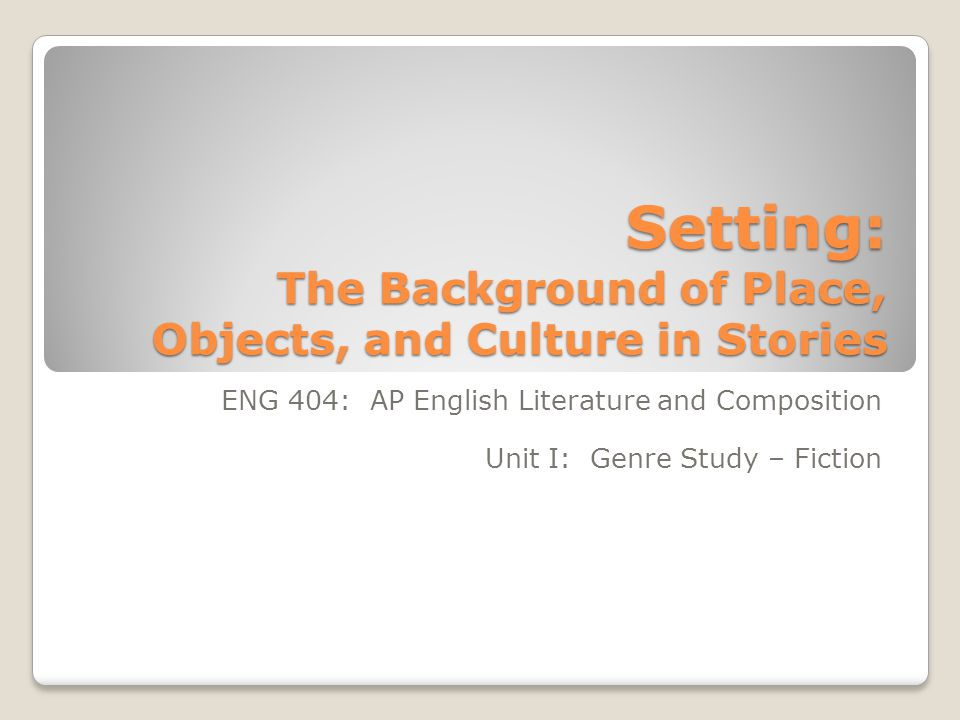 Setting: The Background of Place, Objects, and Culture in Stories