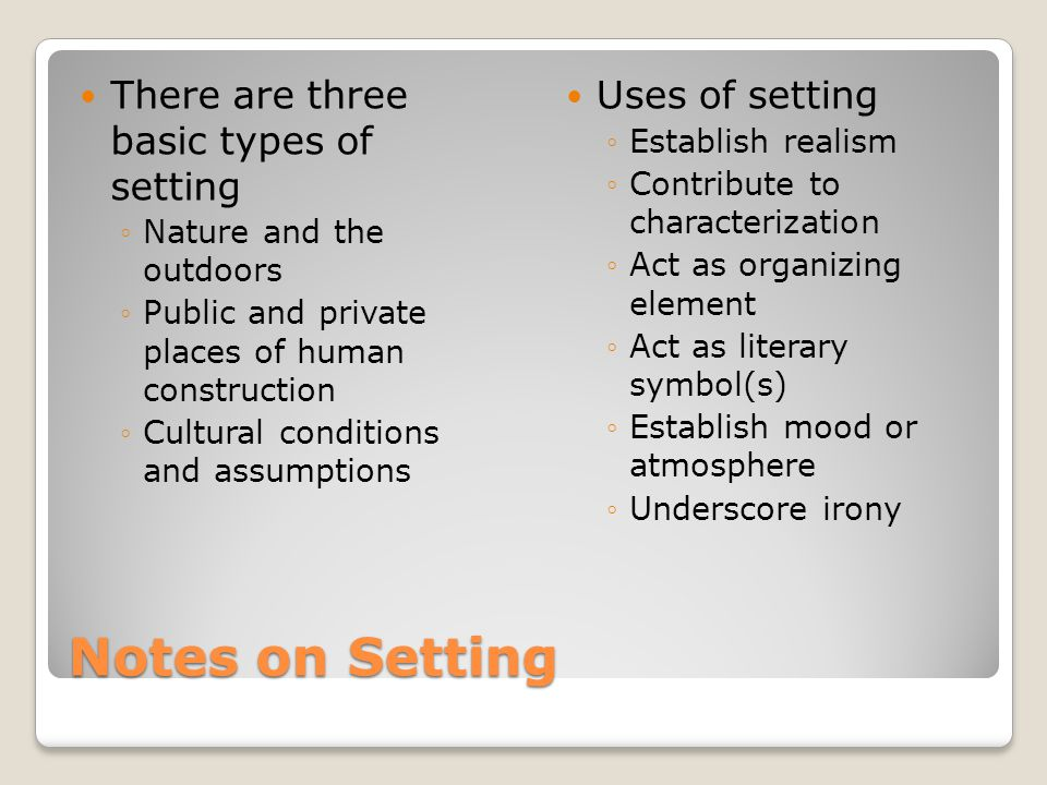 Notes on Setting There are three basic types of setting
