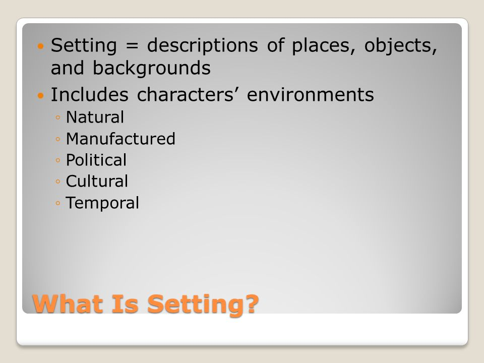 Setting = descriptions of places, objects, and backgrounds