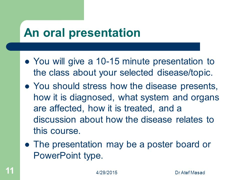 An oral presentation You will give a 10-15 minute presentation to the class about your selected disease/topic.
