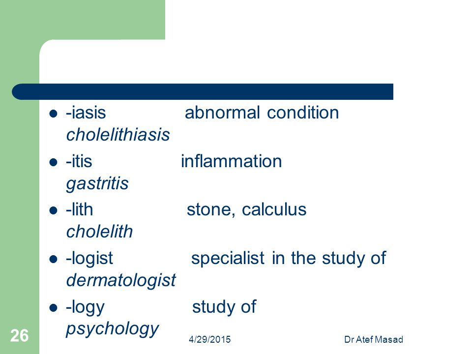 -iasis abnormal condition cholelithiasis -itis inflammation gastritis