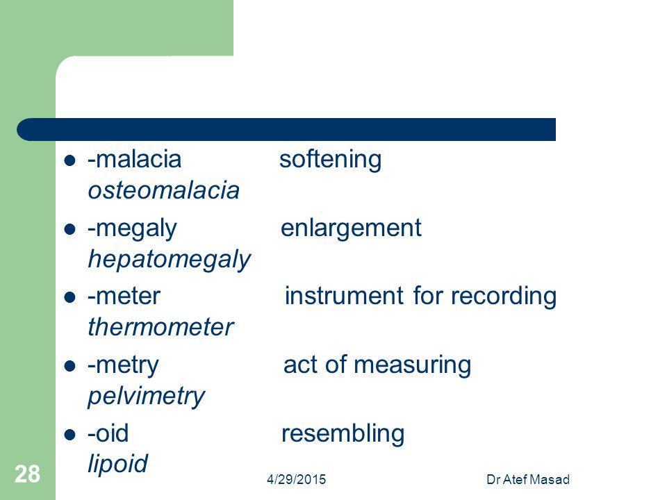 -malacia softening osteomalacia -megaly enlargement hepatomegaly