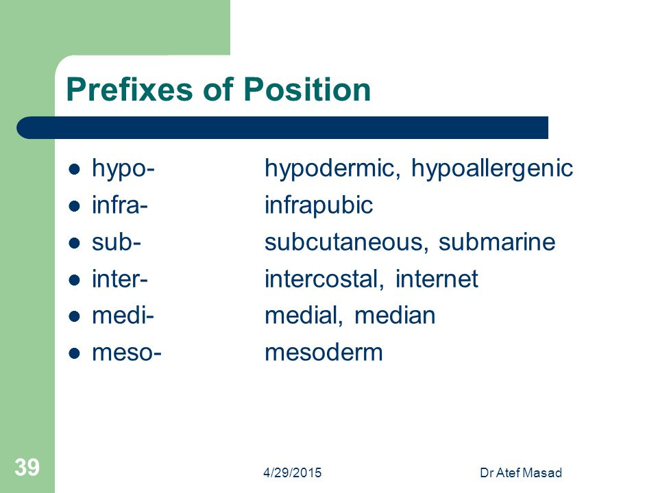 Prefixes of Position hypo- hypodermic, hypoallergenic