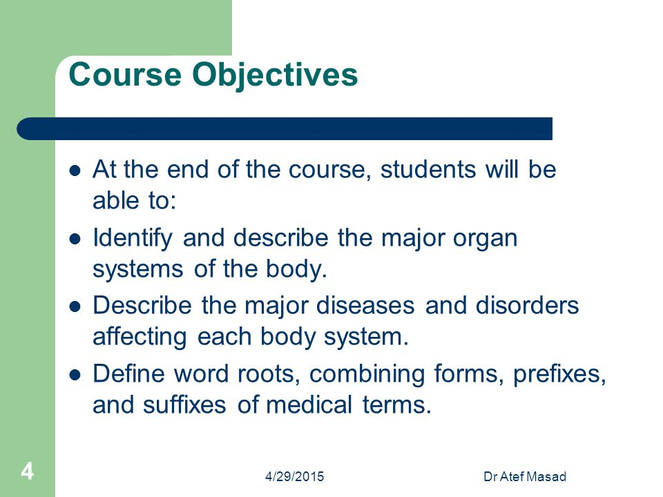 Course Objectives At the end of the course, students will be able to: