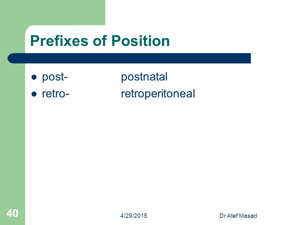 Prefixes of Position post- postnatal retro- retroperitoneal 4/13/2017
