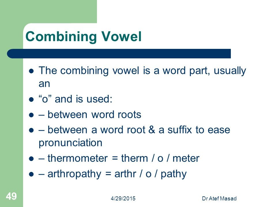 Combining Vowel The combining vowel is a word part, usually an