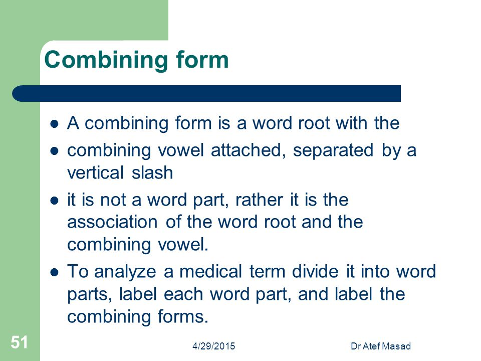 Combining form A combining form is a word root with the