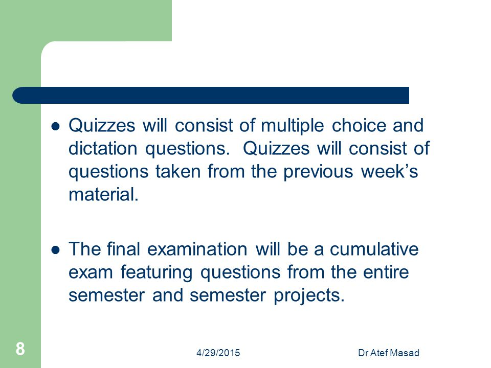 Quizzes will consist of multiple choice and dictation questions