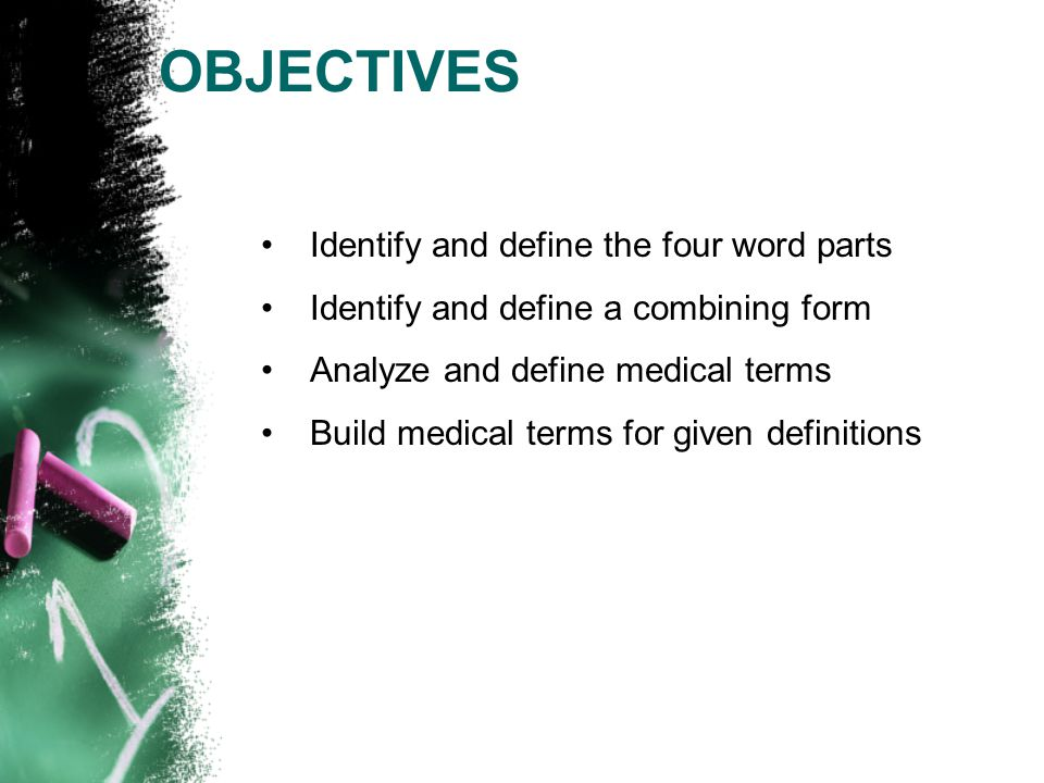 OBJECTIVES Identify and define the four word parts
