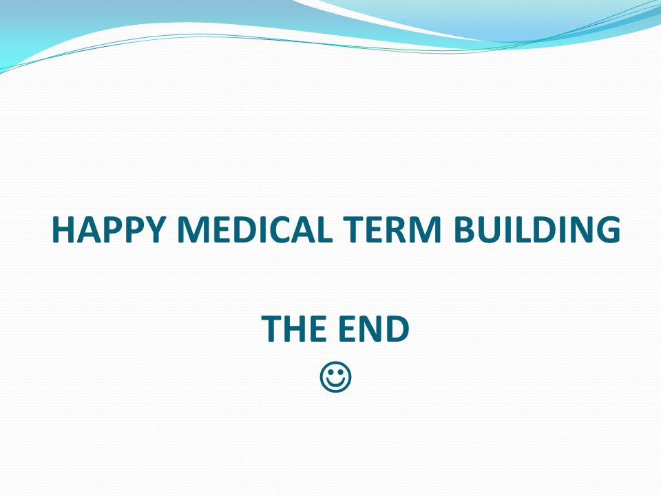 HAPPY MEDICAL TERM BUILDING THE END 
