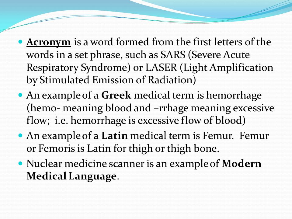 Acronym is a word formed from the first letters of the words in a set phrase, such as SARS (Severe Acute Respiratory Syndrome) or LASER (Light Amplification by Stimulated Emission of Radiation)