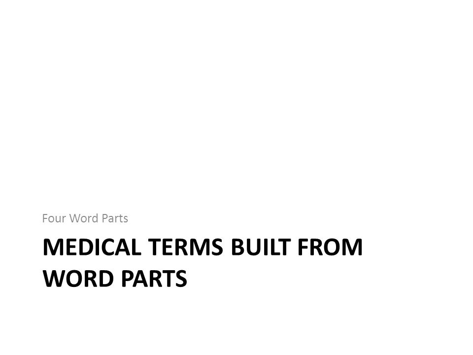 Medical Terms Built from Word Parts