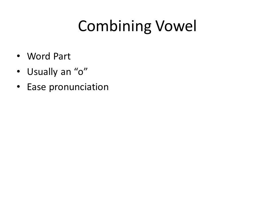 Combining Vowel Word Part Usually an o Ease pronunciation