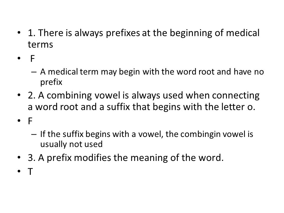 1. There is always prefixes at the beginning of medical terms F