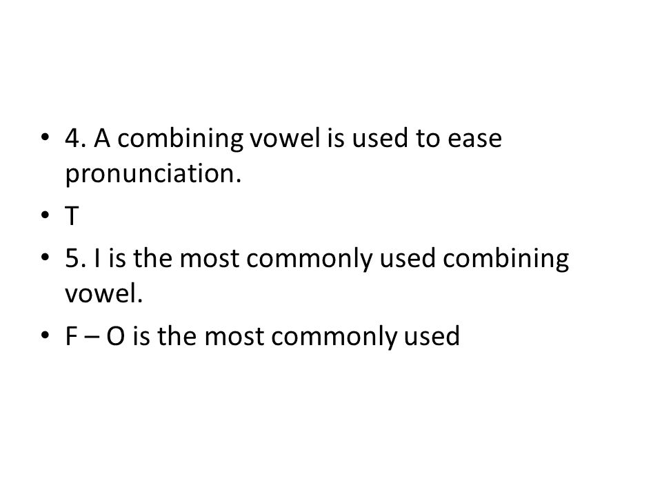 4. A combining vowel is used to ease pronunciation.