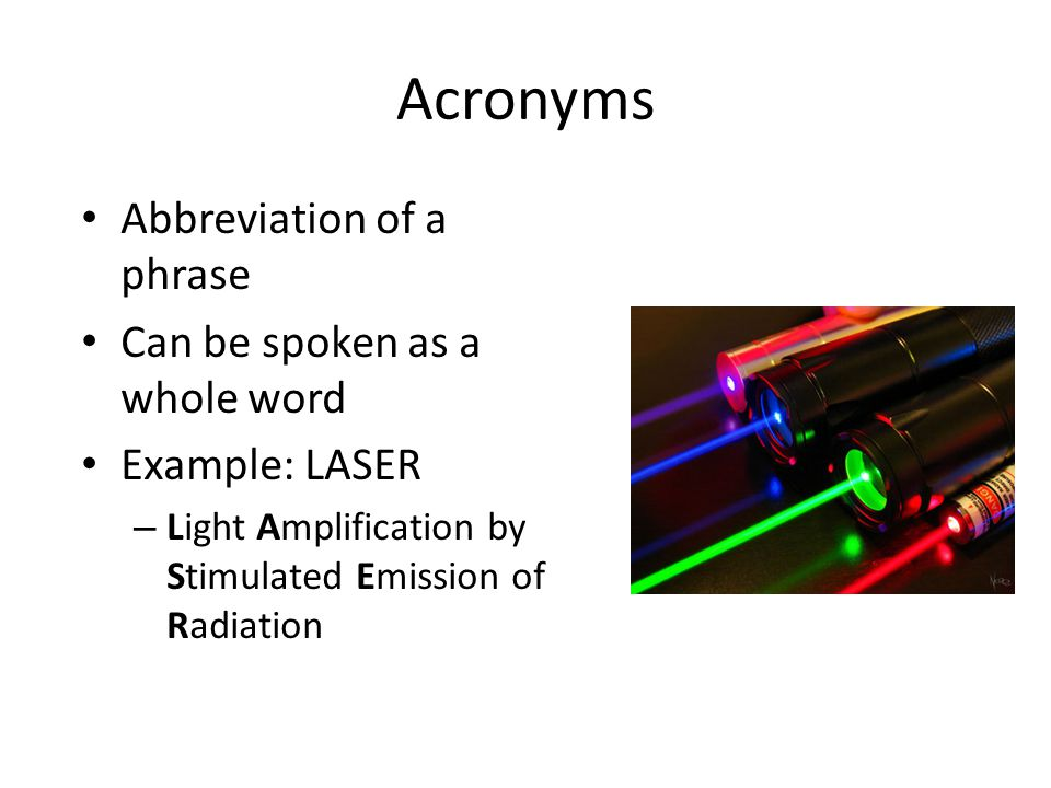 Acronyms Abbreviation of a phrase Can be spoken as a whole word