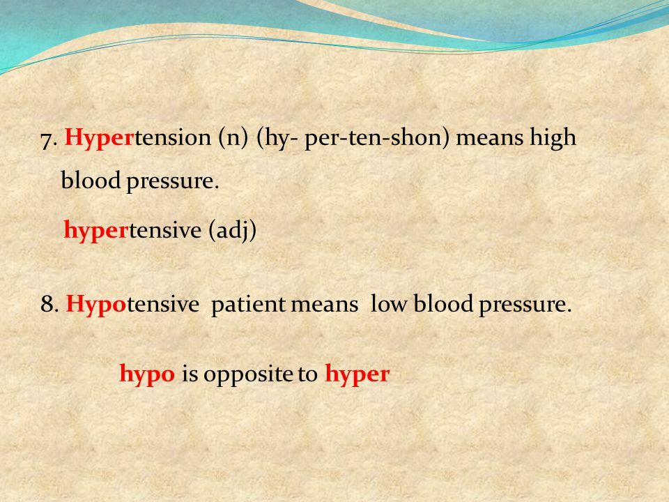 7. Hypertension (n) (hy- per-ten-shon) means high blood pressure