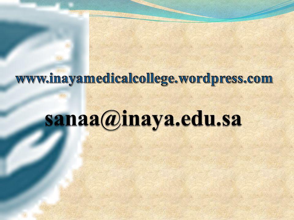www.inayamedicalcollege.wordpress.com sanaa@inaya.edu.sa