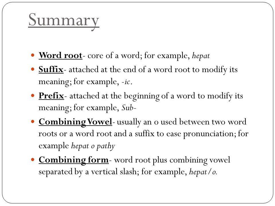 Summary Word root- core of a word; for example, hepat