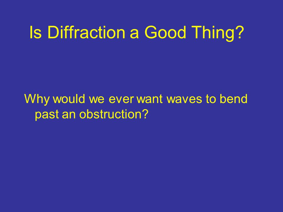 Is Diffraction a Good Thing
