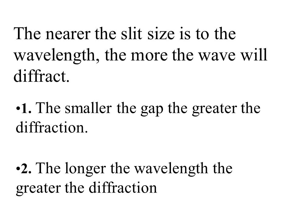 The nearer the slit size is to the wavelength, the more the wave will diffract.