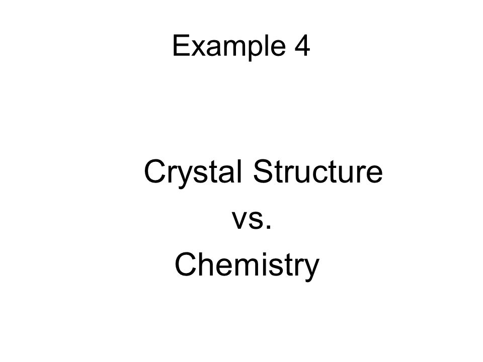 Example 4 Crystal Structure vs. Chemistry