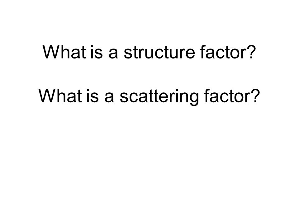 What is a structure factor What is a scattering factor