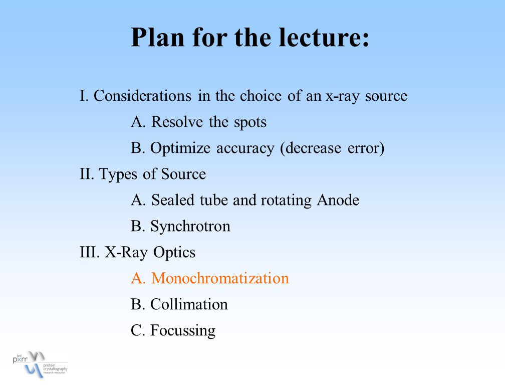 Plan for the lecture: I. Considerations in the choice of an x-ray source. A. Resolve the spots. B. Optimize accuracy (decrease error)
