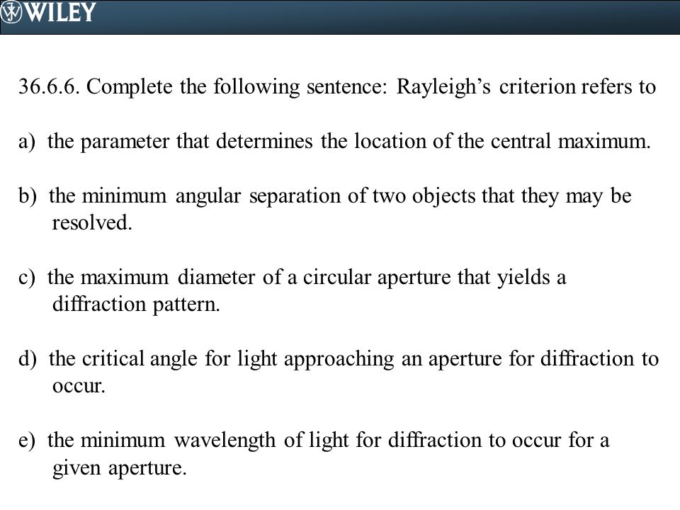 36.6.6. Complete the following sentence: Rayleigh's criterion refers to