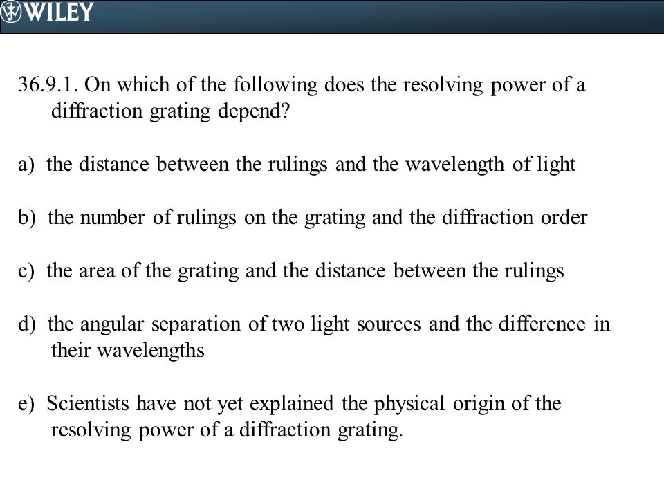36.9.1. On which of the following does the resolving power of a diffraction grating depend