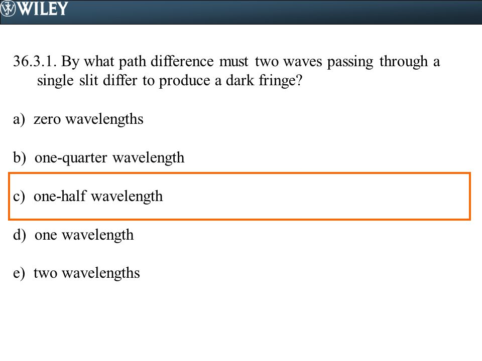 36.3.1. By what path difference must two waves passing through a single slit differ to produce a dark fringe