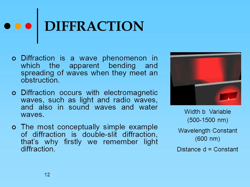 DIFFRACTION Diffraction is a wave phenomenon in which the apparent bending and spreading of waves when they meet an obstruction.