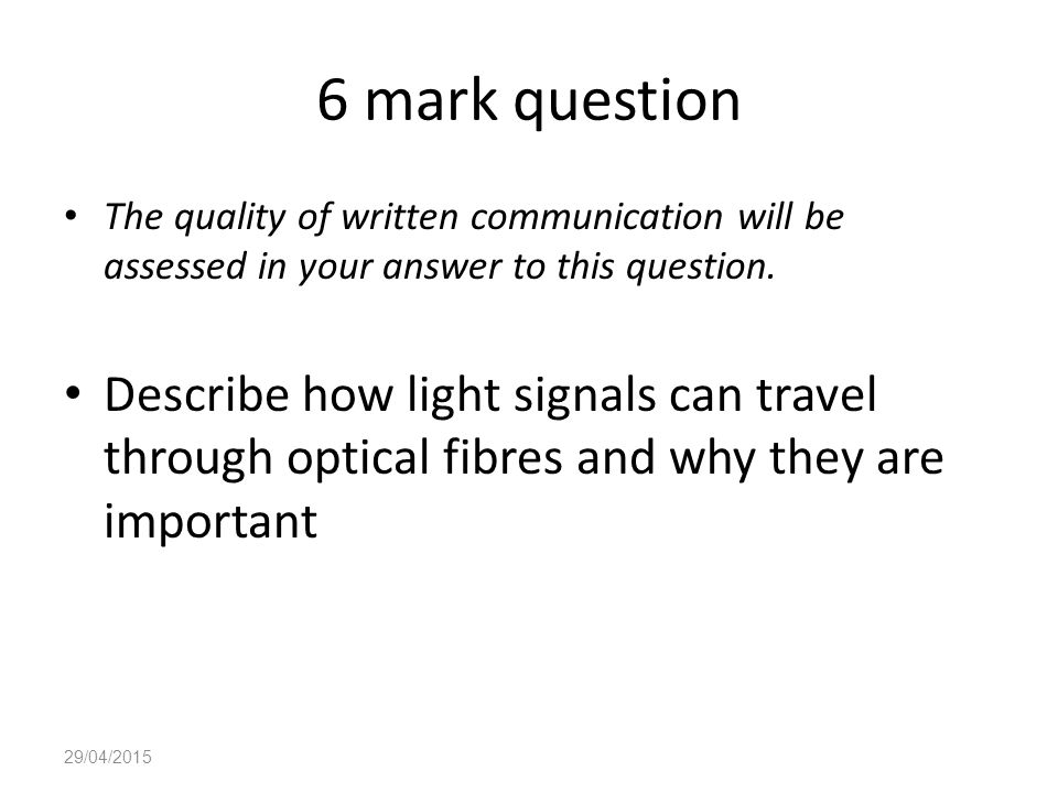 6 mark question The quality of written communication will be assessed in your answer to this question.