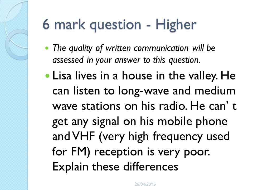6 mark question - Higher The quality of written communication will be assessed in your answer to this question.