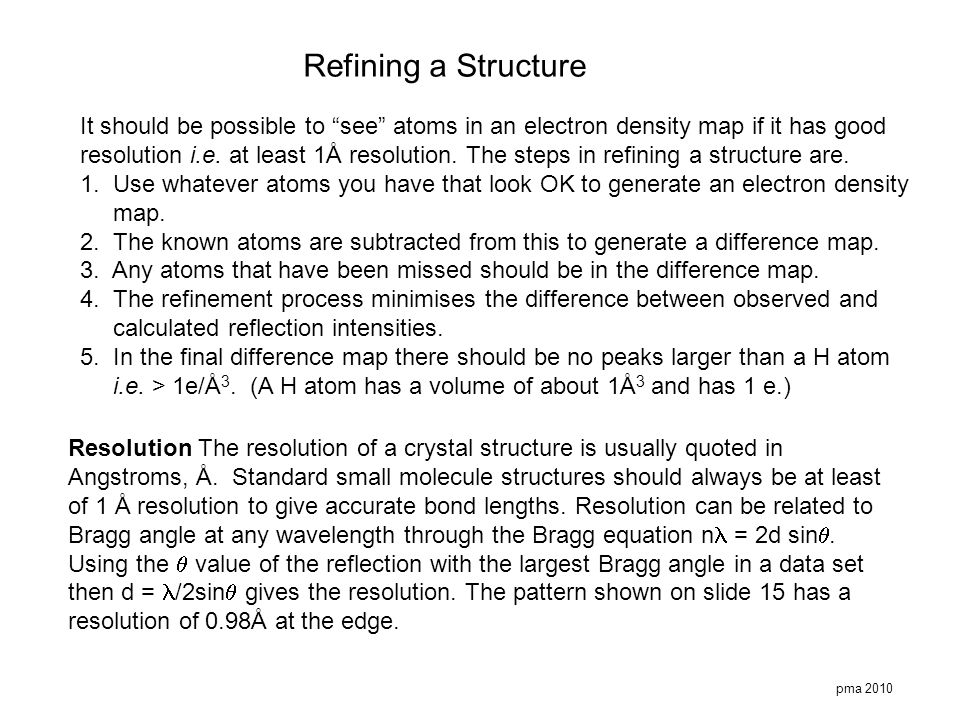 Refining a Structure It should be possible to see atoms in an electron density map if it has good.