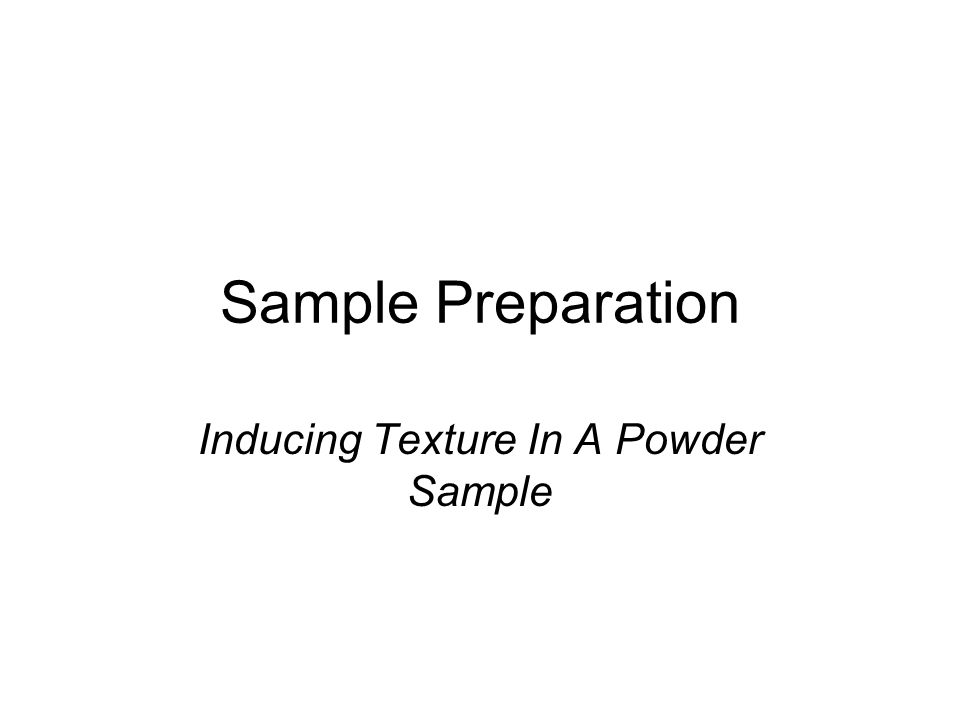 Inducing Texture In A Powder Sample