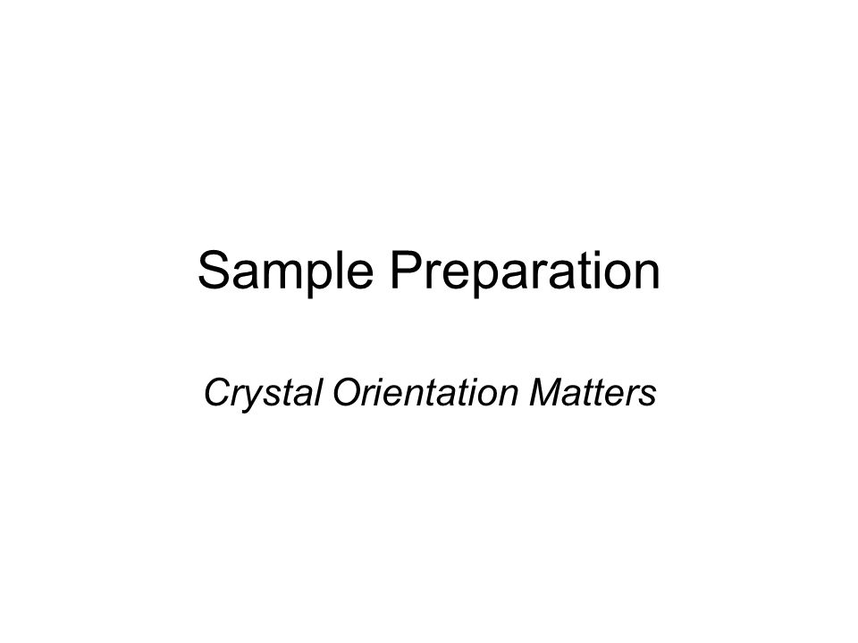 Crystal Orientation Matters