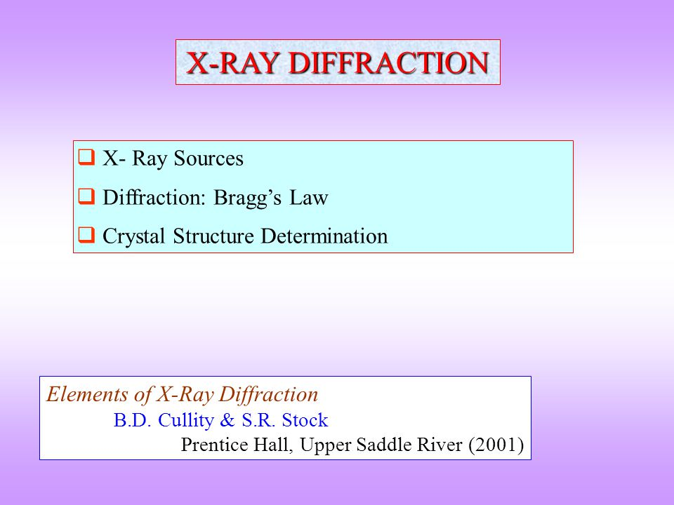 X-RAY DIFFRACTION X- Ray Sources Diffraction: Bragg's Law