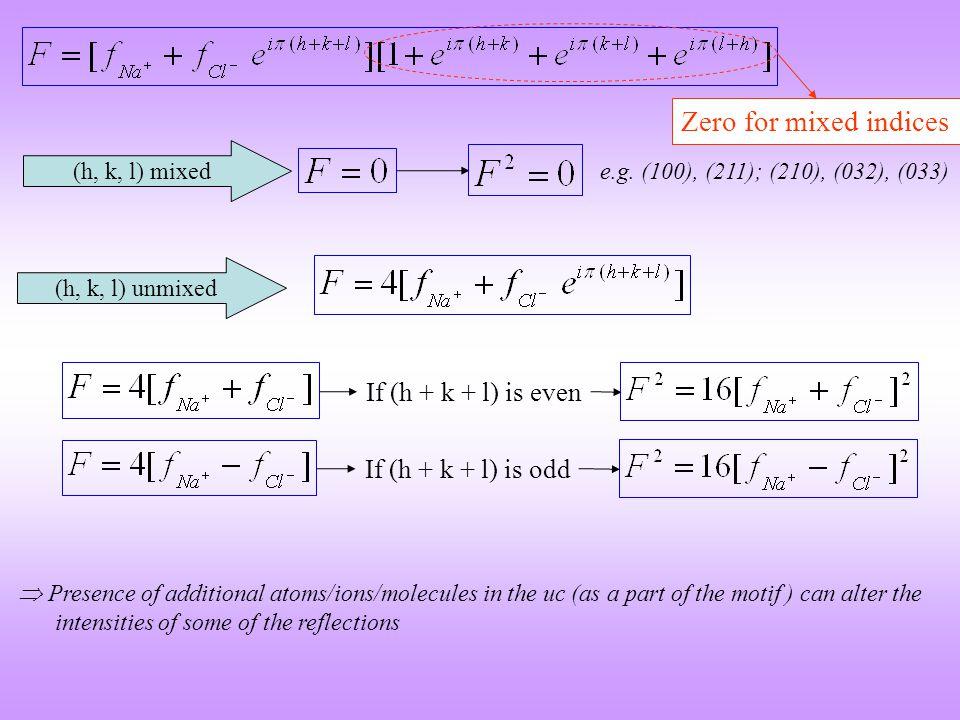 Zero for mixed indices If (h + k + l) is even If (h + k + l) is odd
