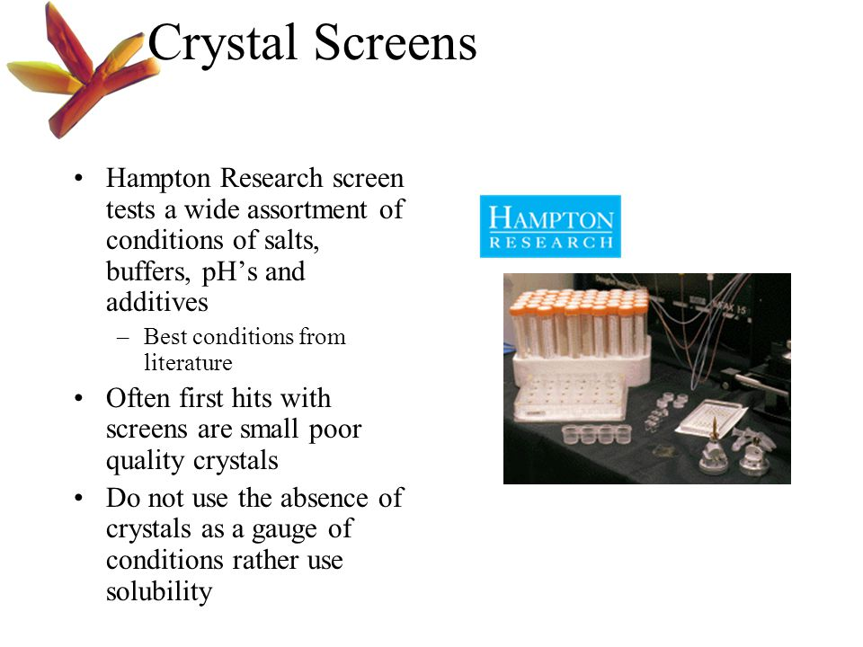 Crystal Screens Hampton Research screen tests a wide assortment of conditions of salts, buffers, pH's and additives.