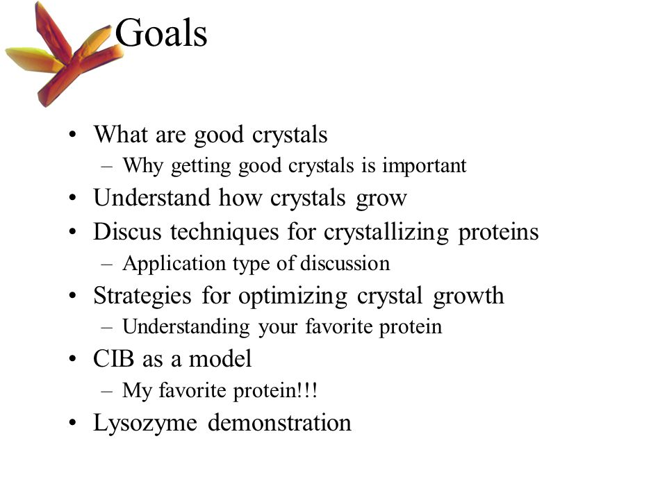 Goals What are good crystals Understand how crystals grow