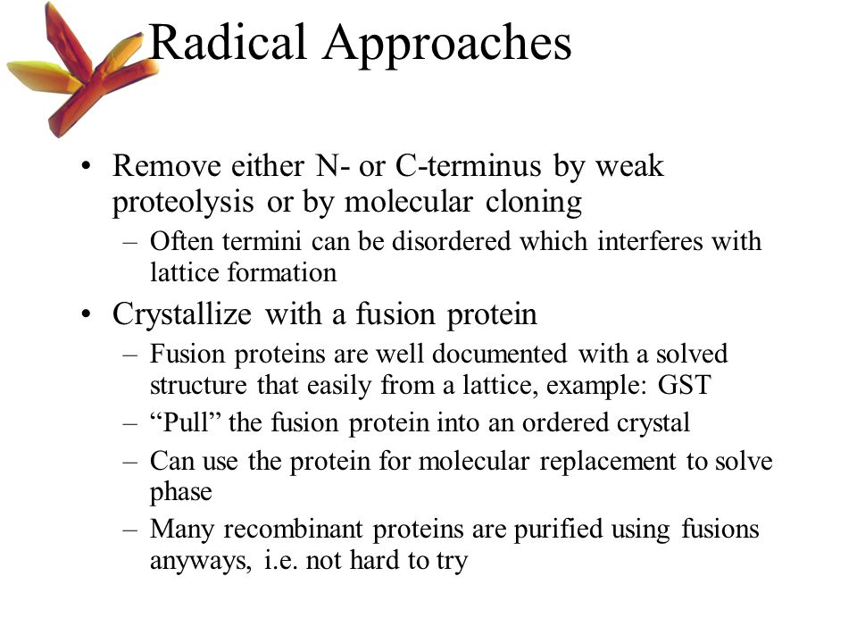 Radical Approaches Remove either N- or C-terminus by weak proteolysis or by molecular cloning.