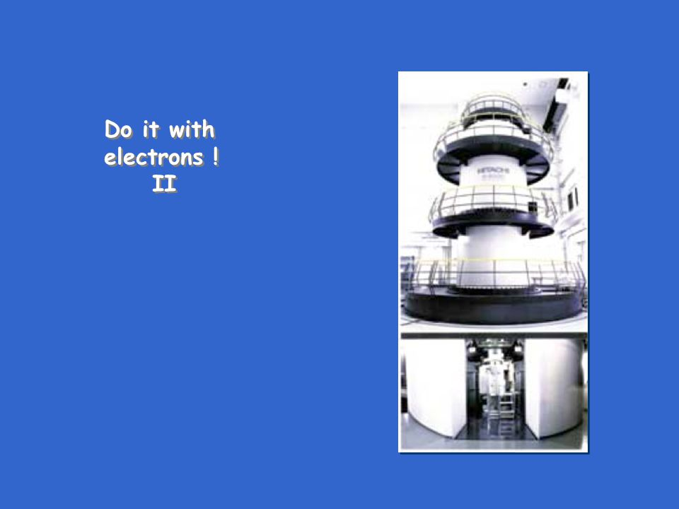 Do it with electrons ! II