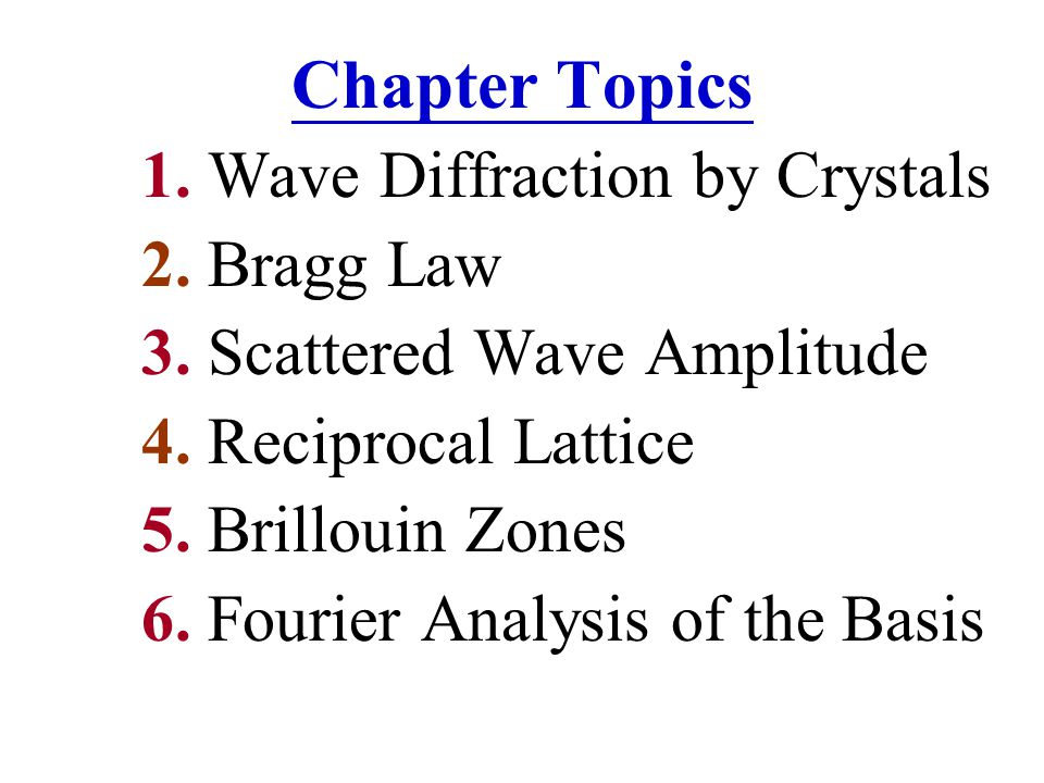Chapter Topics 2. Bragg Law 3. Scattered Wave Amplitude
