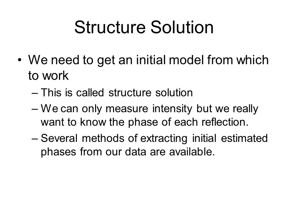 Structure Solution We need to get an initial model from which to work