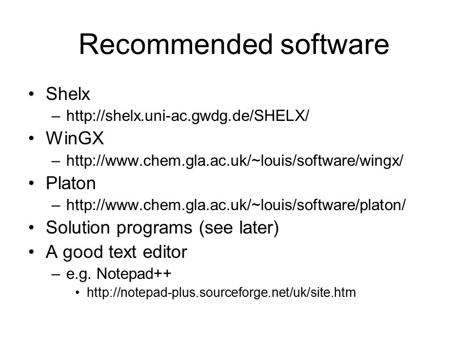 Recommended software Shelx WinGX Platon Solution programs (see later)