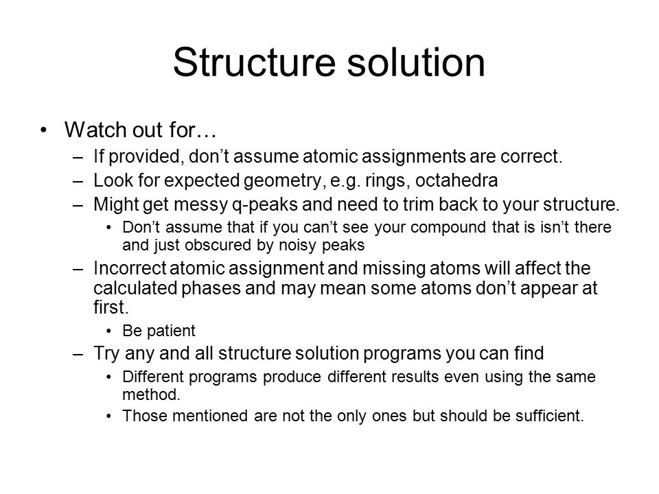 Structure solution Watch out for…