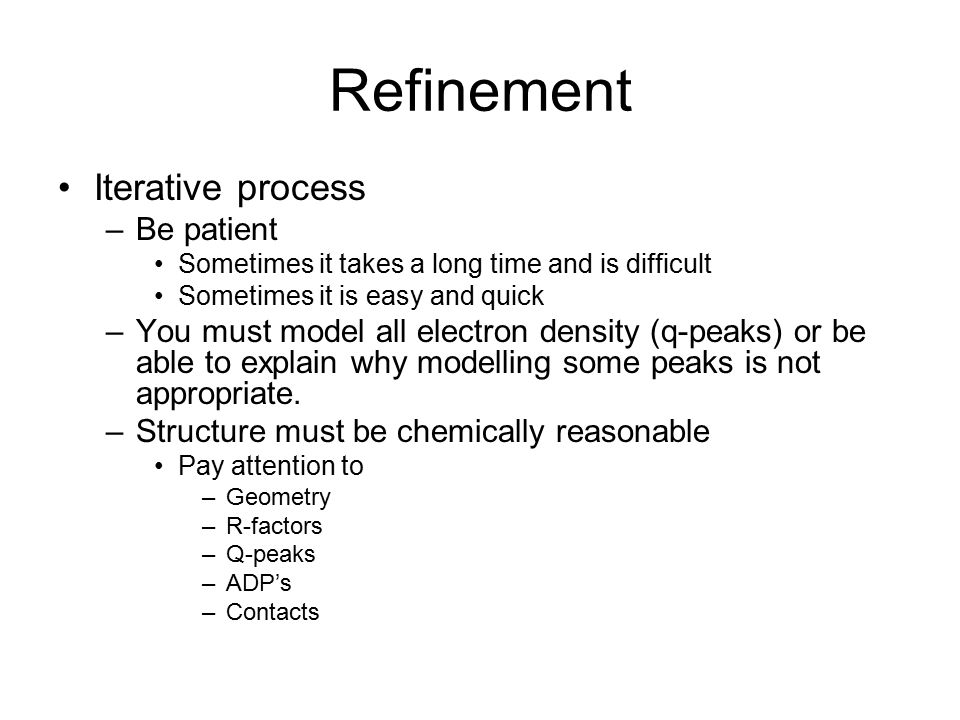 Refinement Iterative process Be patient