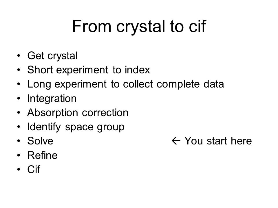From crystal to cif Get crystal Short experiment to index