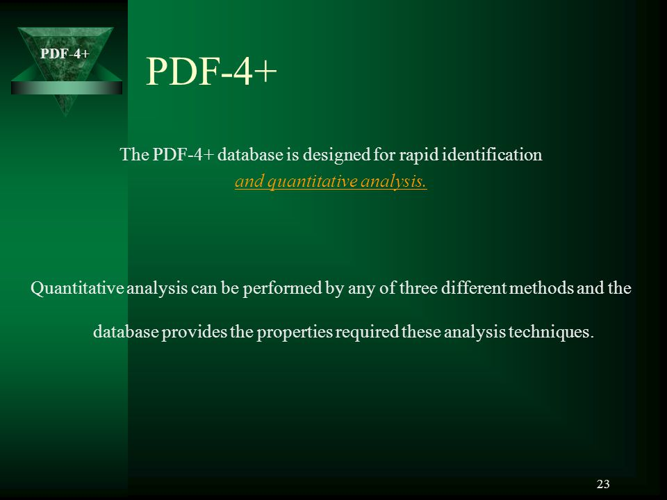 PDF-4+ The PDF-4+ database is designed for rapid identification